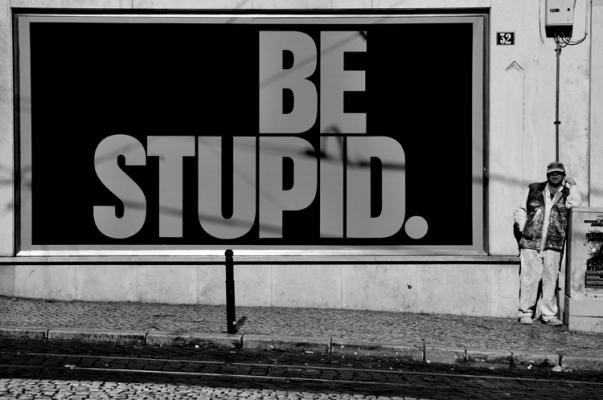 be_stupid____by_jacac