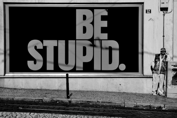 be_stupid____by_jacac